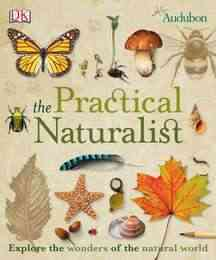 The Practical Naturalist By Dorling Kindersley, Inc. (COR)/ Kress, Steve (FRW)/ Backshall, Steve (CON)/ Chandler, David (CON)/ Gibson, Chris (CON)